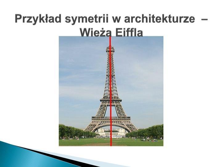 Przykład symetrii w architekturze  – Wieża Eiffla