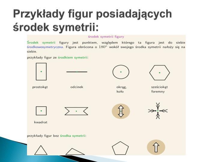 Przykłady figur posiadających środek symetrii: