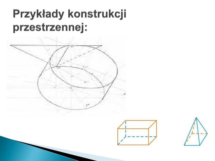 Przykłady konstrukcji przestrzennej: