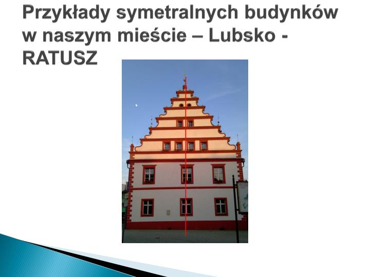 Przykłady symetralnych budynków w naszym mieście – Lubsko - RATUSZ