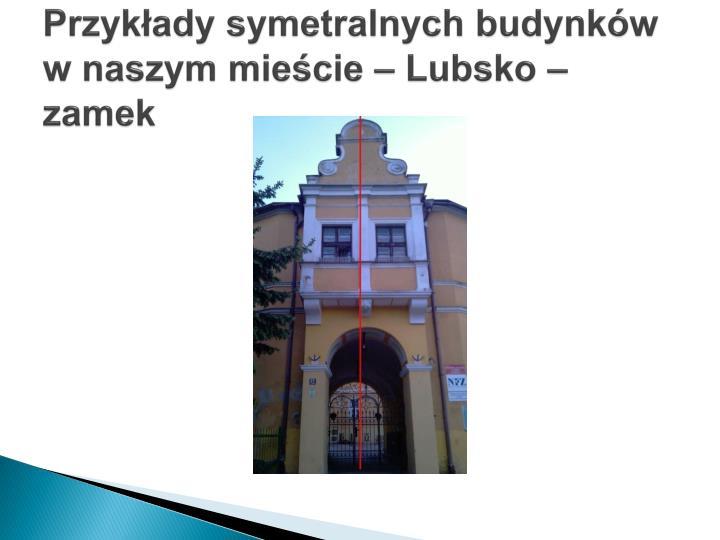 Przykłady symetralnych budynków w naszym mieście – Lubsko – zamek
