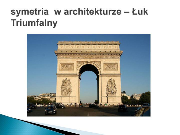 symetria  w architekturze – Łuk Triumfalny