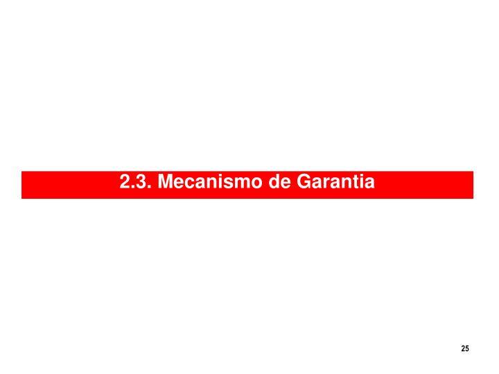 2.3. Mecanismo de Garantia
