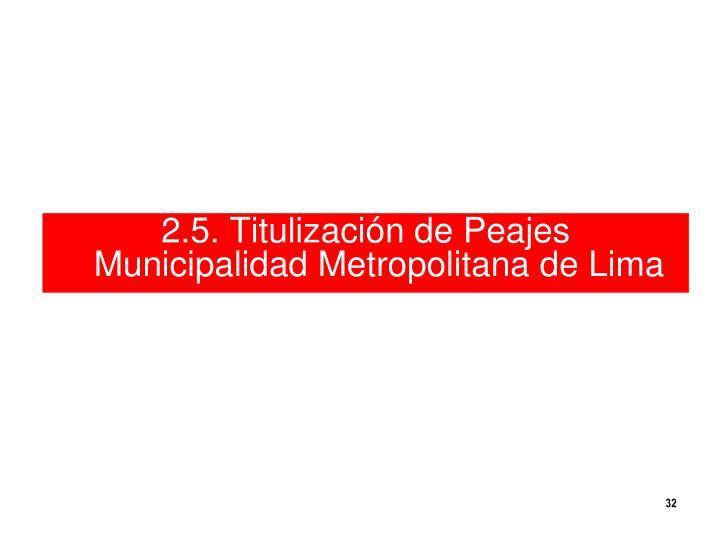 2.5. Titulización de Peajes Municipalidad Metropolitana de Lima