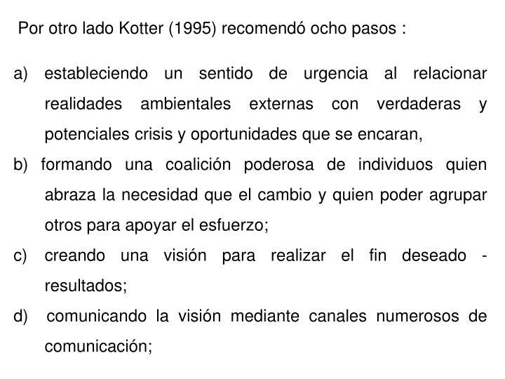 Por otro lado Kotter (1995) recomendó ocho pasos :