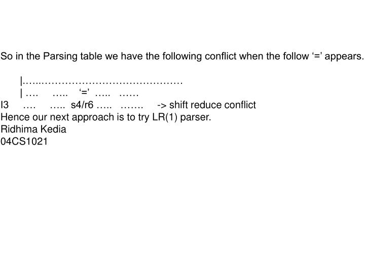 So in the Parsing table we have the following conflict when the follow '=' appears.