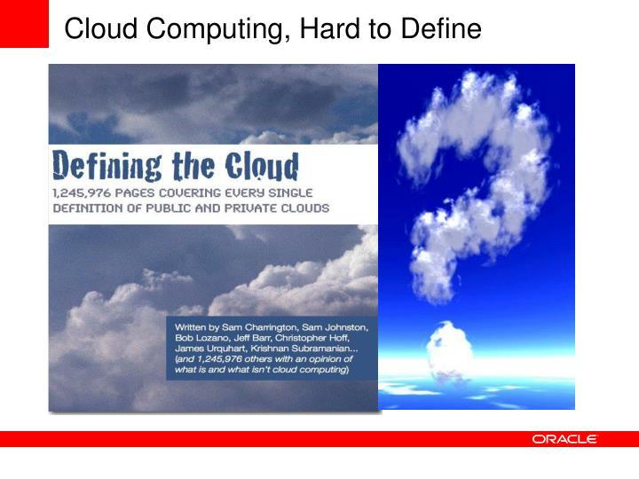 Cloud Computing, Hard to Define
