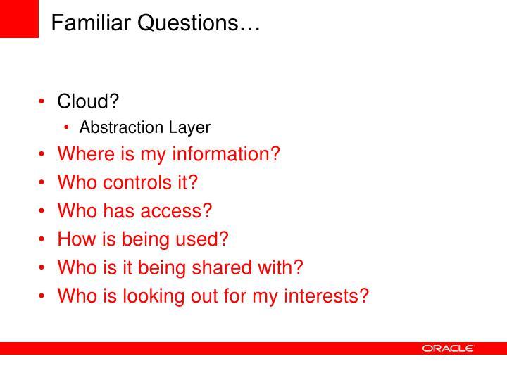 Familiar Questions…