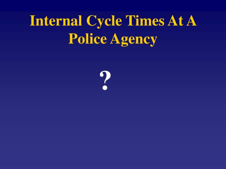 Internal Cycle Times At A Police Agency