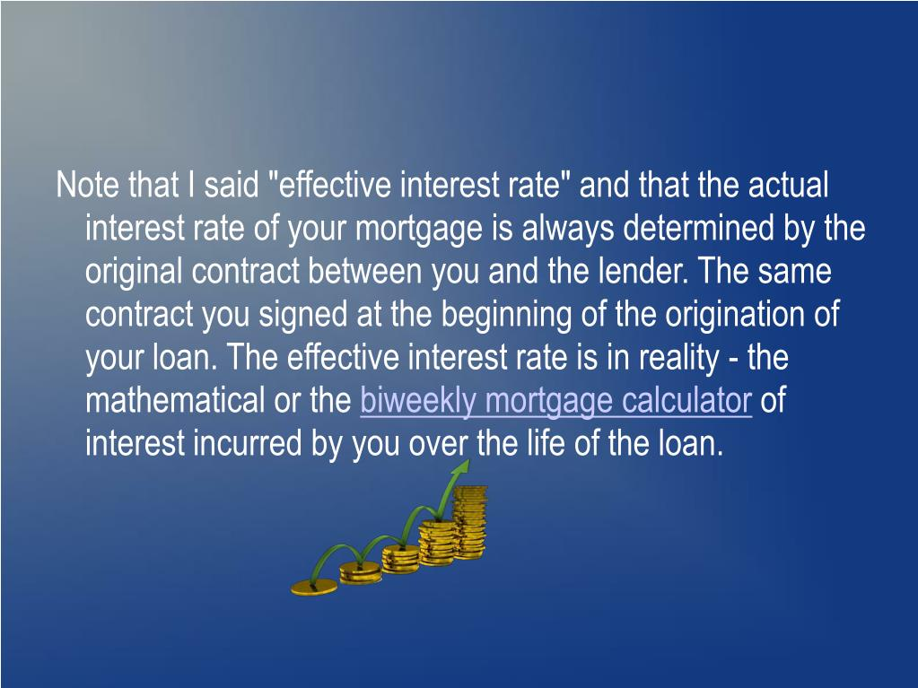 """Note that I said """"effective interest rate"""" and that the actual interest rate of your mortgage is always determined by the original contract between you and the lender. The same contract you signed at the beginning of the origination of your loan. The effective interest rate is in reality - the mathematical or the"""