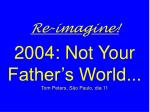 re ima g ine 2004 not your father s world tom peters s o paulo dia 11