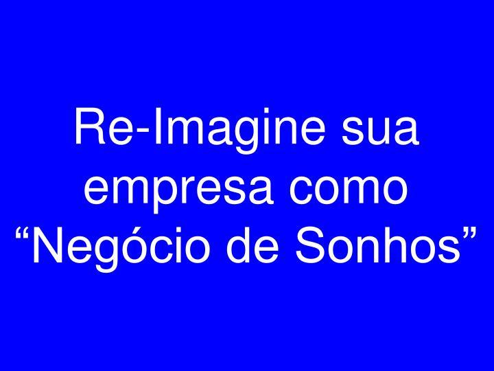 """Re-Imagine sua empresa como """"Negócio de Sonhos"""""""