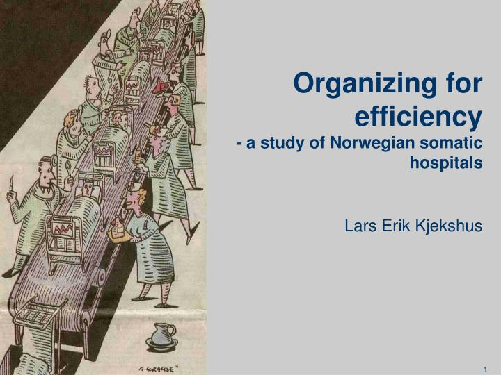 Organizing for efficiency a study of norwegian somatic hospitals