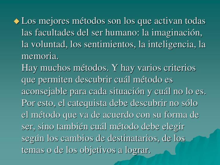 Los mejores métodos son los que activan todas las facultades del ser humano: la imaginación, la voluntad, los sentimientos, la inteligencia, la memoria.