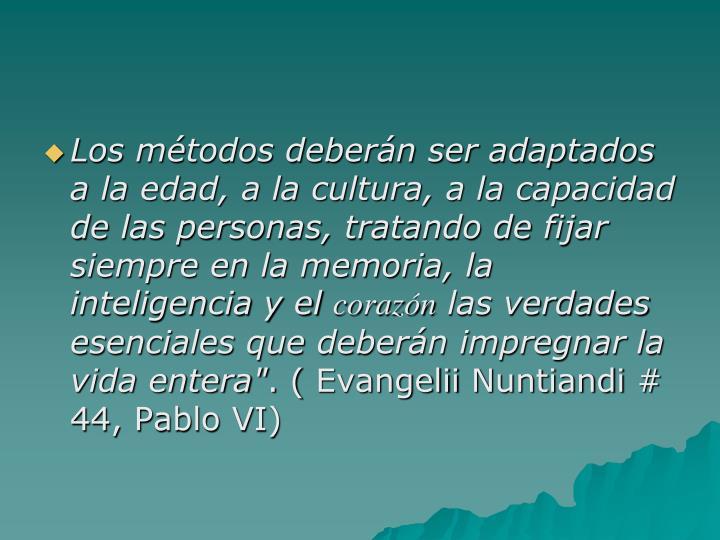 Los métodos deberán ser adaptados a la edad, a la cultura, a la capacidad de las personas, tratando de fijar siempre en la memoria, la inteligencia y el