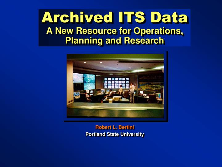Archived its data a new resource for operations planning and research
