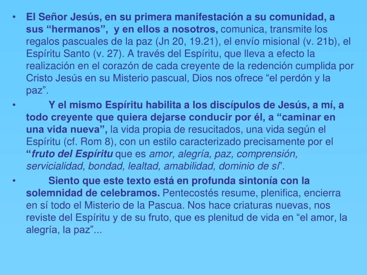 """El Señor Jesús, en su primera manifestación a su comunidad, a sus """"hermanos"""",  y en ellos a nosotros,"""