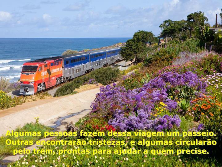 Algumas pessoas fazem dessa viagem um passeio. Outras encontrarão tristezas, e algumas circularão pelo trem, prontas para ajudar a quem precise.