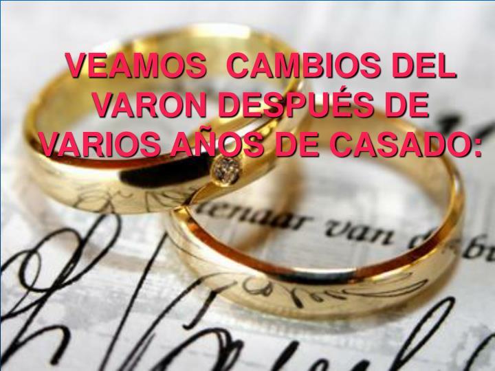 VEAMOS  CAMBIOS DEL VARON DESPUÉS DE VARIOS AÑOS DE CASADO: