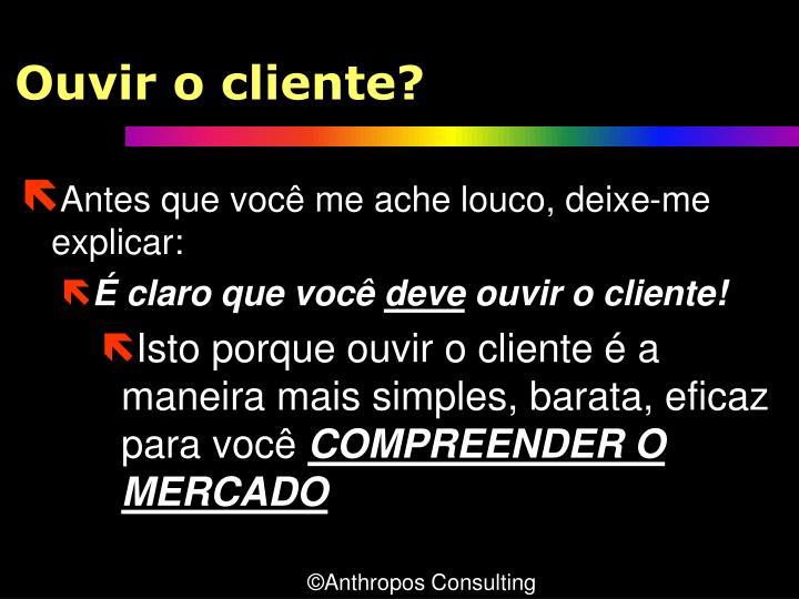 Ouvir o cliente?