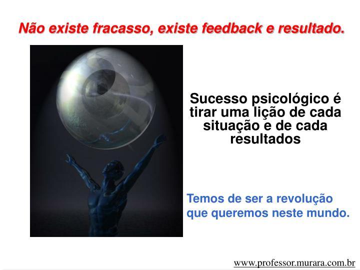Não existe fracasso, existe feedback e resultado.