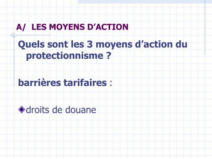 A/  LES MOYENS D'ACTION