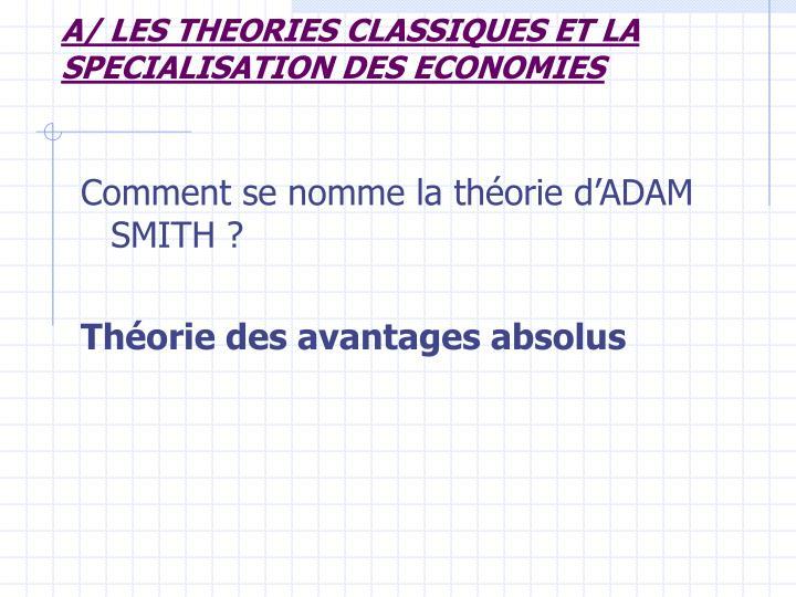 A/ LES THEORIES CLASSIQUES ET LA SPECIALISATION DES ECONOMIES