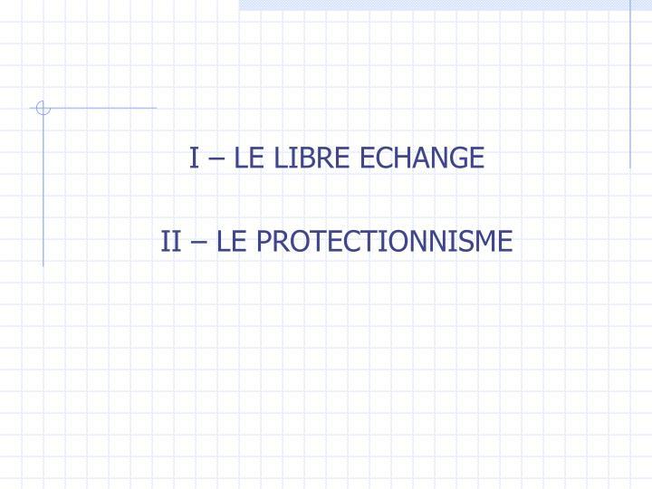 I – LE LIBRE ECHANGE