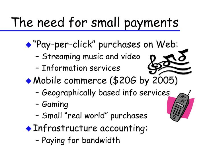 The need for small payments