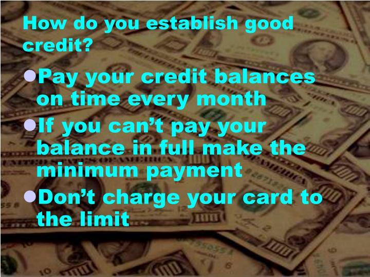 How do you establish good credit?