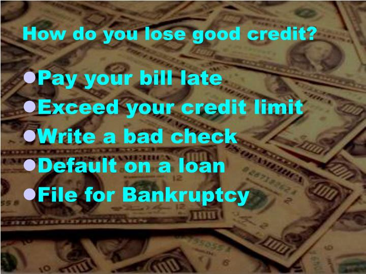 How do you lose good credit?