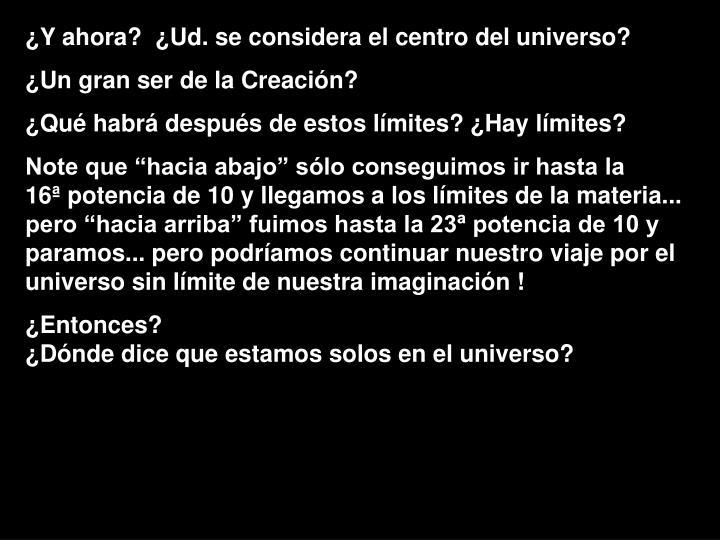 ¿Y ahora?  ¿Ud. se considera el centro del universo?