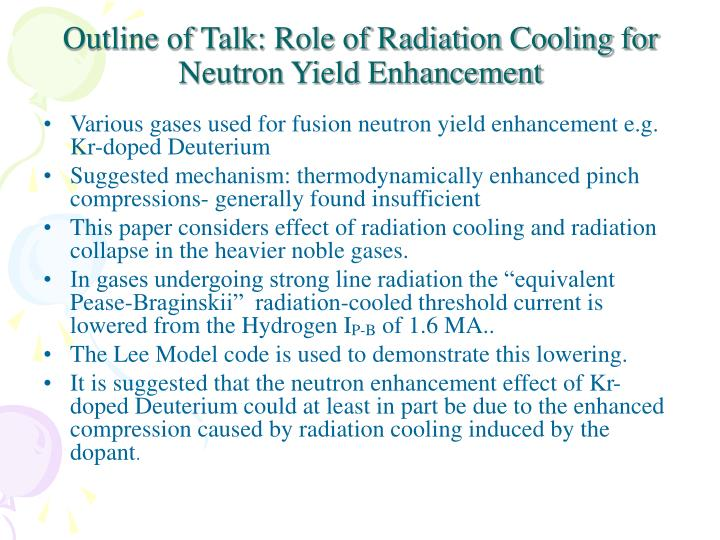 Outline of Talk: Role of Radiation Cooling for Neutron Yield Enhancement