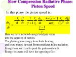 slow compression radiative phase piston speed
