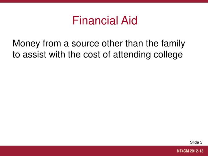 Money from a source other than the family to assist with the cost of attending college