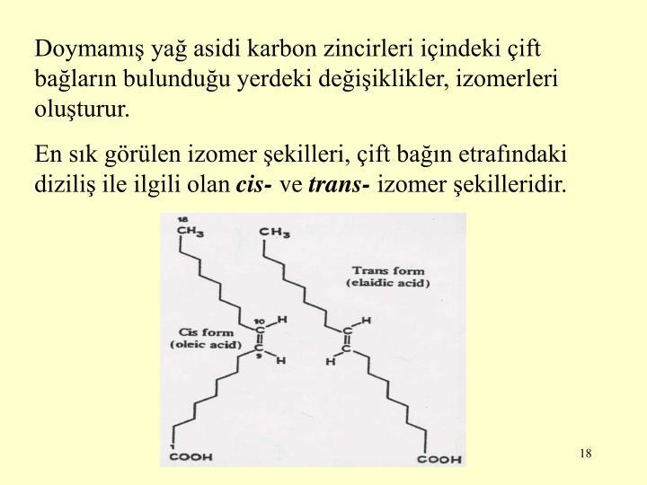 Doymamış yağ asidi karbon zincirleri içindeki çift bağların bulunduğu yerdeki değişiklikler, izomerleri oluşturur.