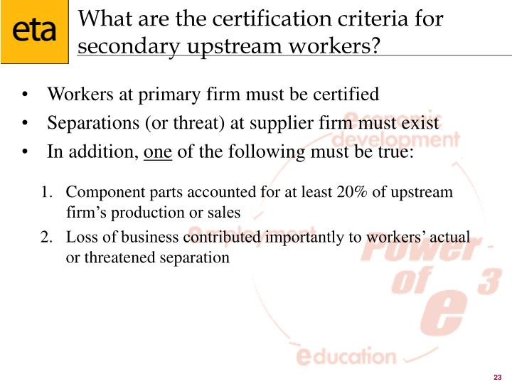 What are the certification criteria for secondary upstream workers?