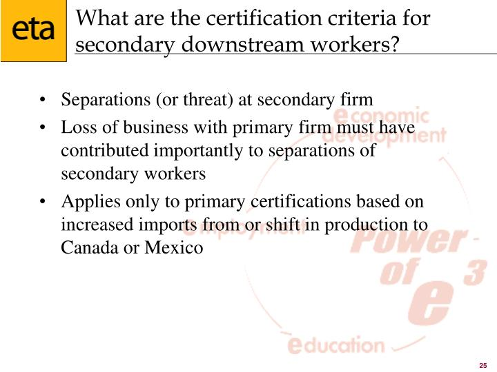 What are the certification criteria for secondary downstream workers?
