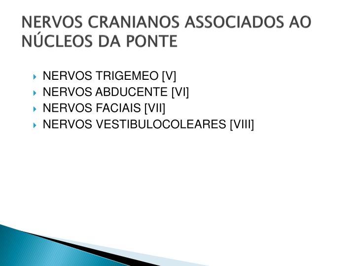 NERVOS CRANIANOS ASSOCIADOS AO NÚCLEOS DA PONTE