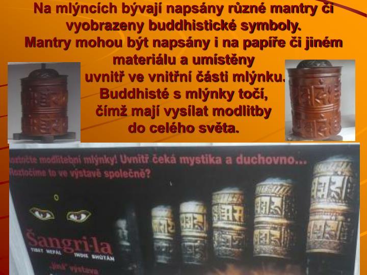 Na mlýncích bývají napsány různé mantry či vyobrazeny buddhistické symboly.