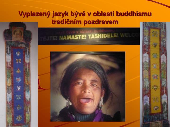 Vyplazený jazyk bývá v oblasti buddhismu tradičním pozdravem