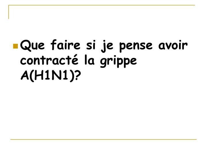 Que faire si je pense avoir contracté la grippe A(H1N1)?