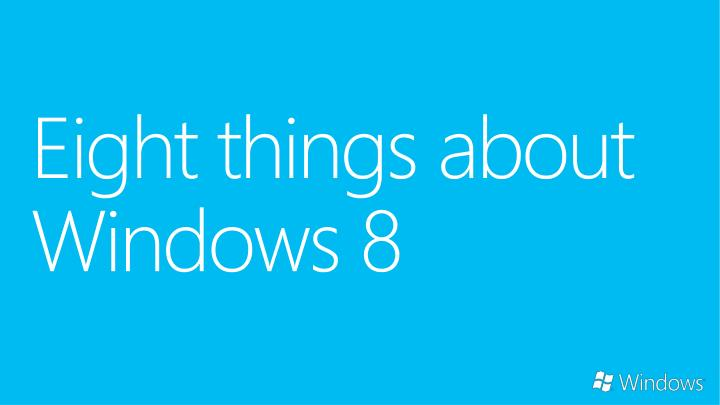 Eight things about Windows 8