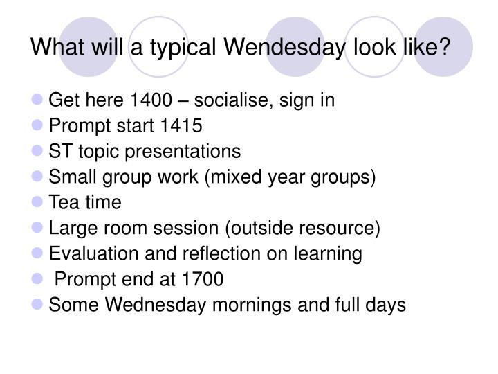 What will a typical Wendesday look like?