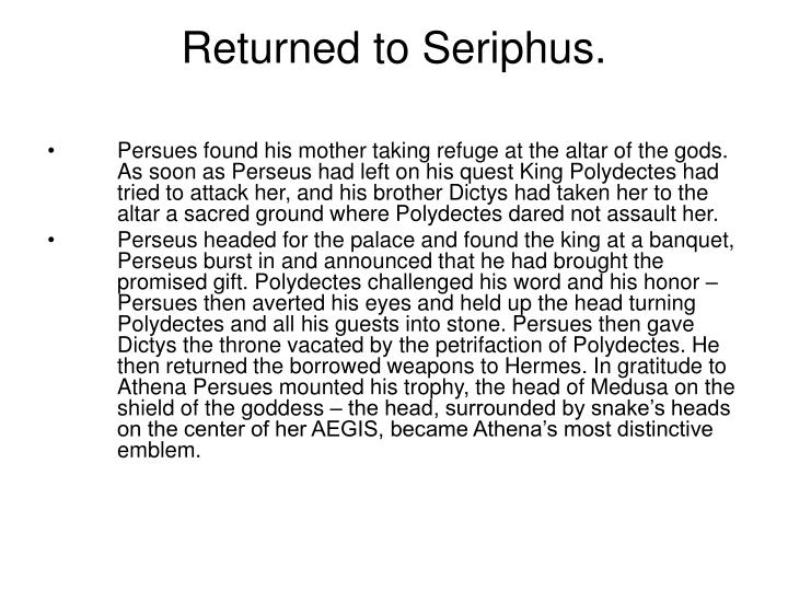 Returned to Seriphus.