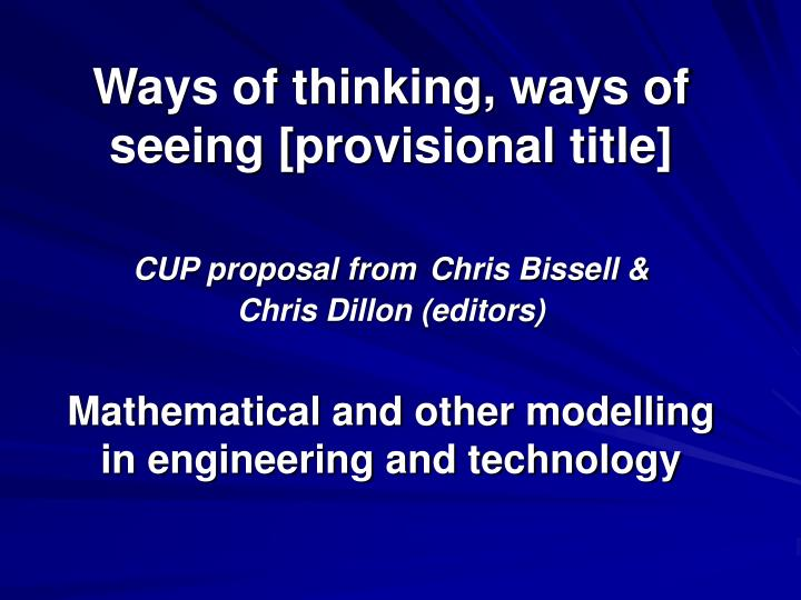 Ways of thinking, ways of seeing [provisional title]