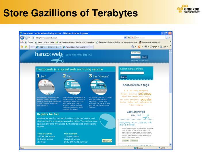 Store Gazillions of Terabytes