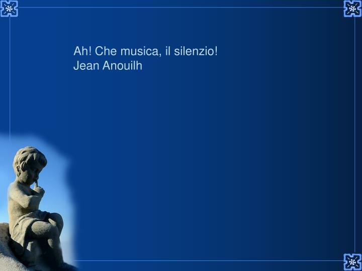 Ah! Che musica, il silenzio!