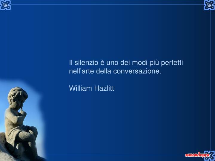 Il silenzio è uno dei modi più perfetti nell'arte della conversazione.