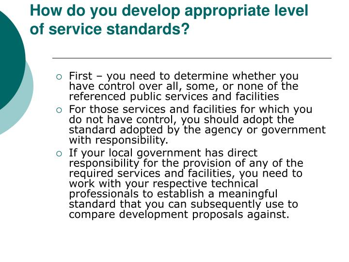 How do you develop appropriate level of service standards?